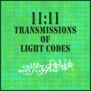 11:11 Transmissions of Light Codes | ShapeshifterDNA