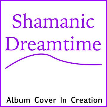 Shamanic Dreamtime | ShapeshifterDNA