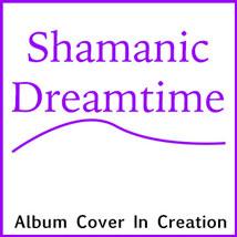Shamanic Dreamtime